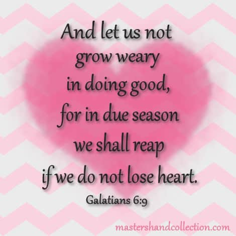 let us not grow weary, we shall reap, if we do not lose heart, Bible verse, Galatians 6:9