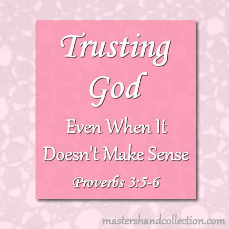 Trusting God Even When It Doesn't Make Sense Proverbs 3:5-6