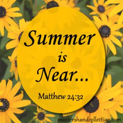 Summer Is Near Matthew 24:32