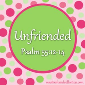 Unfriended Psalm 55:12-14