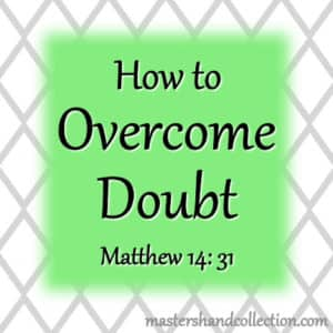 How to Overcome Doubt Matthew 14:31