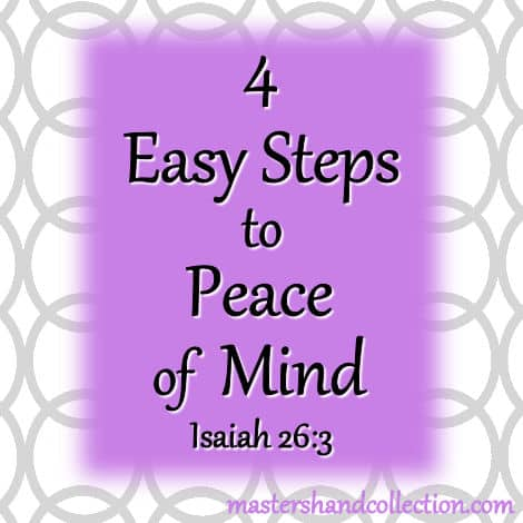 4 Easy Steps to Peace of Mind Isaiah 26:3