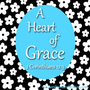 A Heart of Grace 2 Corinthians 12:9
