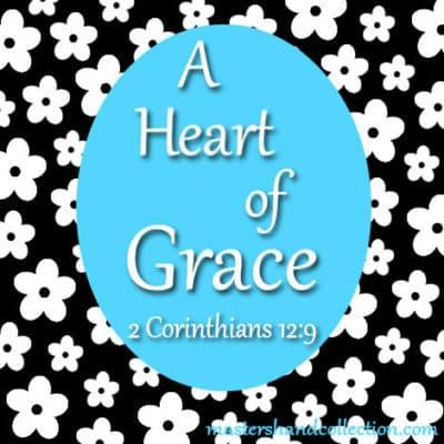 A Heart of Grace 2 Corinthians 12:9