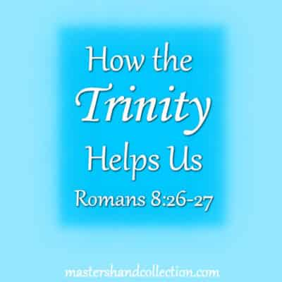 How the Trinity Helps Us Romans 8:26-27