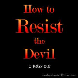 How to Resist the Devil 1 Peter 5:8
