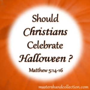 Should Christians Celebrate Halloween? Matthew 5:14-16
