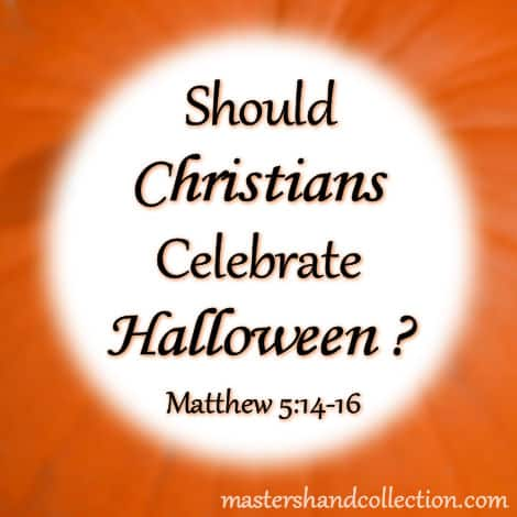 Should Christians Celebrate Halloween? Matthew 5:14-16