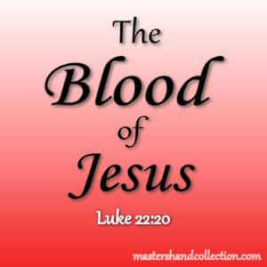 The Blood of Jesus Luke 22:20