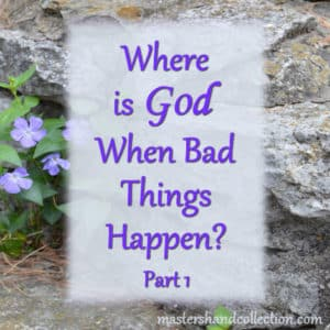Where is God When Bad Things Happen? Part 1