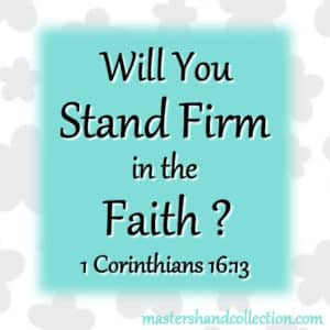 Will You Stand Firm in the Faith? 1 Corinthians 16:13