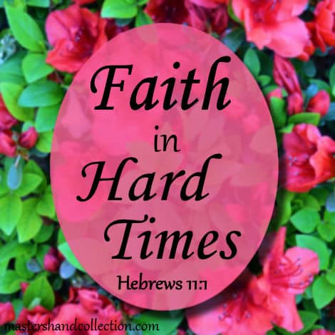 Faith in Hard Times Hebrews 11:1