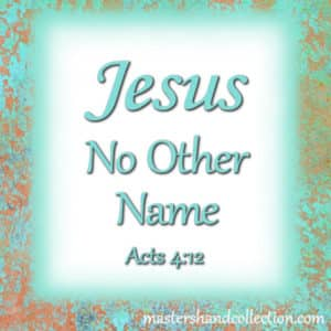 Jesus No Other Name Acts 4:12