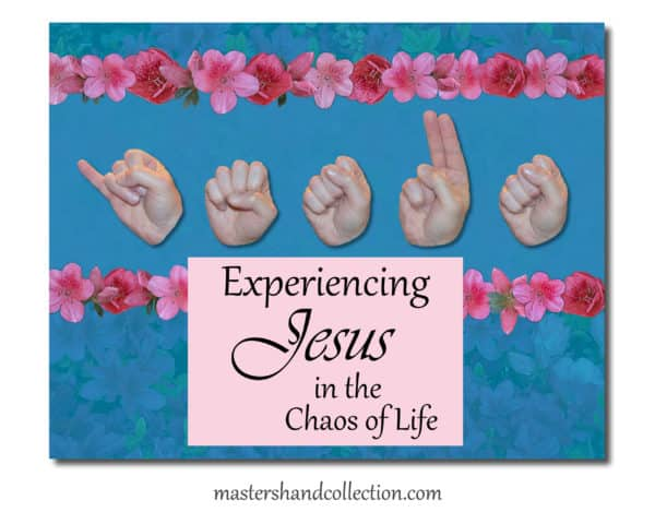 Experiencing Jesus in the Chaos of Life by Master's Hand Collection