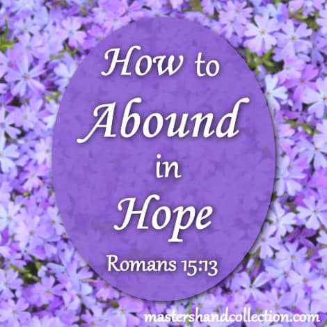 How to Abound in Hope Romans 15:13