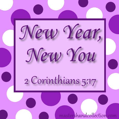 New Year, New You 2 Corinthians 5:17