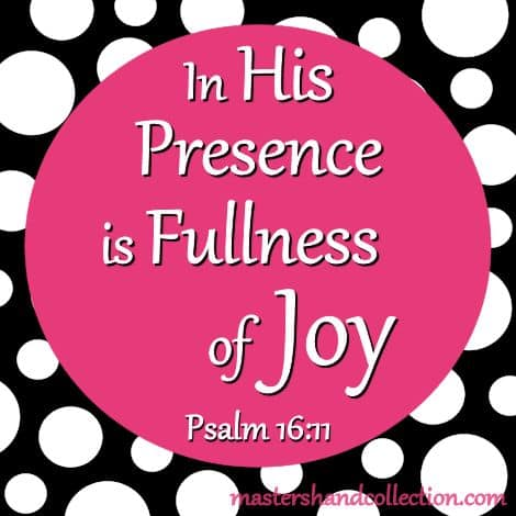 In His Presence is Fullness of Joy Psalm 16:11