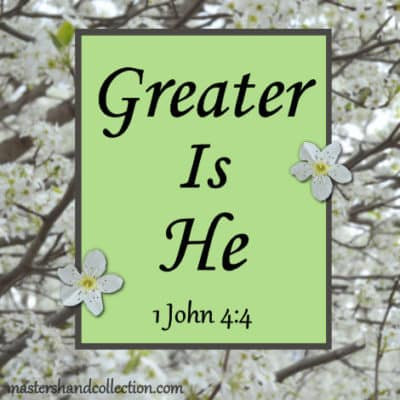 Greater Is He 1 John 4:4