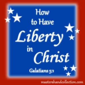 How to Have Liberty in Christ