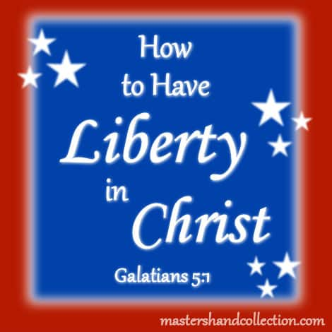 How to Have Liberty in Christ Galatians 5:1
