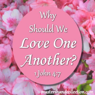 Why Should We Love One Another? 1 John 4:7