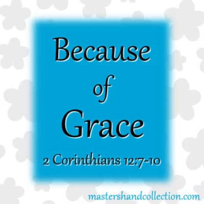 Because of Grace 2 Corinthians 12:7-10
