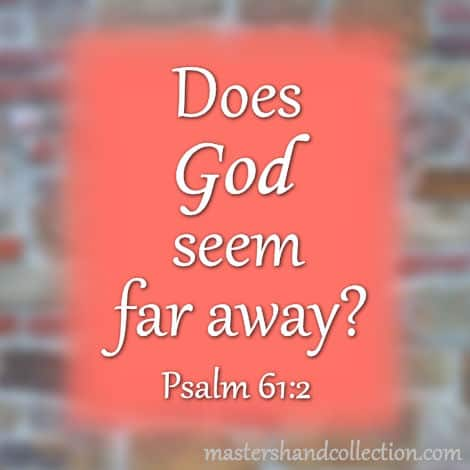 Does God Seem Far Away? Psalm 61:2
