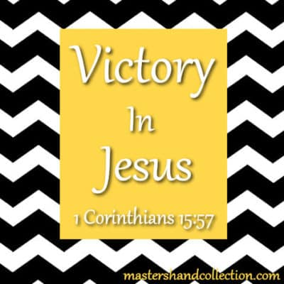 Victory In Jesus 1 Corinthains 15:57