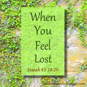 When You Feel Lost Isaiah 43:18-19