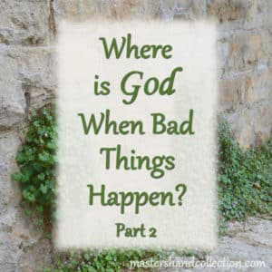 Where is God When Bad Things Happen Part 2
