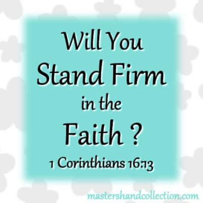 Will You Stand Firm in the Faith? 1 Corinthians 16:13-14