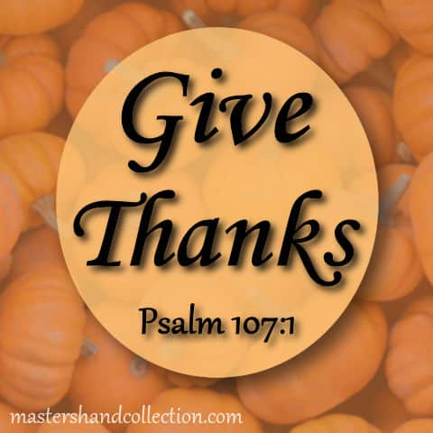 Give Thanks Psalm 107:1
