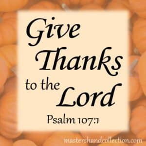 Give Thanks to the Lord Psalm 107:1