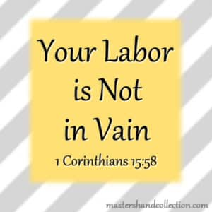 Your Labor is Not in Vain 1 Corinthians 15:58