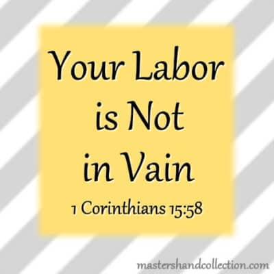 Your Labor is Not in Vain 1 Corinthians 15:58