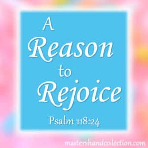 A Reason to Rejoice Psalm 118:24