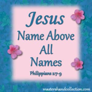 Jesus Name Above All Names Philippians 2:7-9