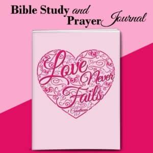 Love Never Fails Bible Study and Prayer Journal for women