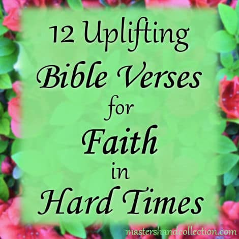12 Uplifting Bible Verses for Faith in Hard Times