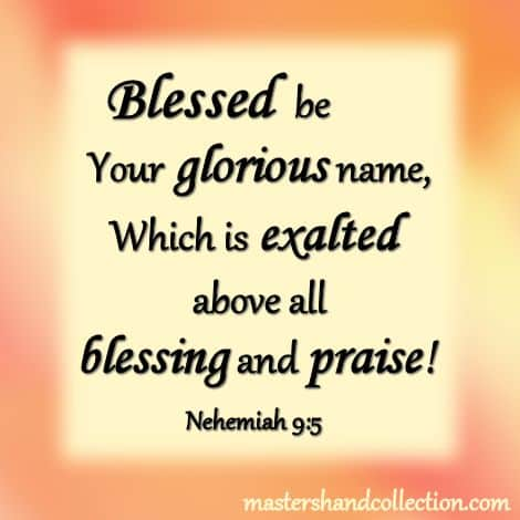 Blessed be Your glorious name Nehemiah 9:5