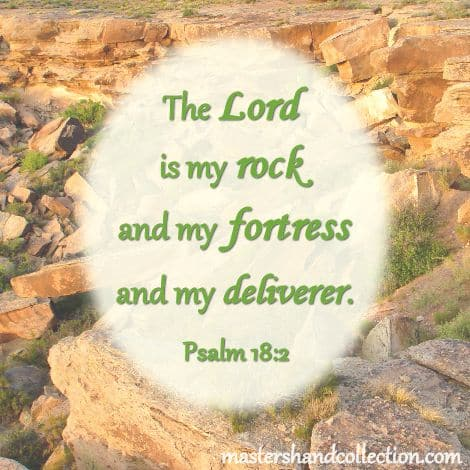 The Lord is my rock Psalm 18:2