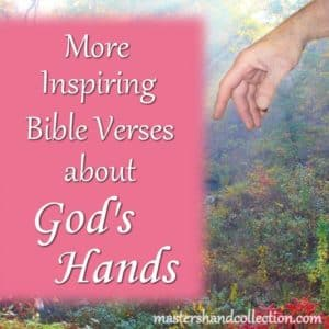 More Inspiring Bible Verses about God's Hands to help you see God's hand reaching out to you!