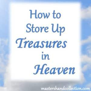 How to Store up Treasures in Heaven
