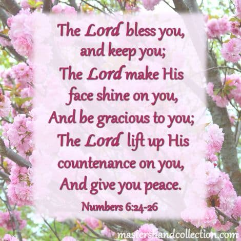 The Lord bless you and keep you. Numbers 6:24-26