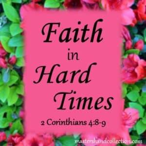 Faith in Hard Times 2 Corinthians 4:8-9