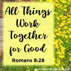 All Things Work Together for Good Romans 8:28